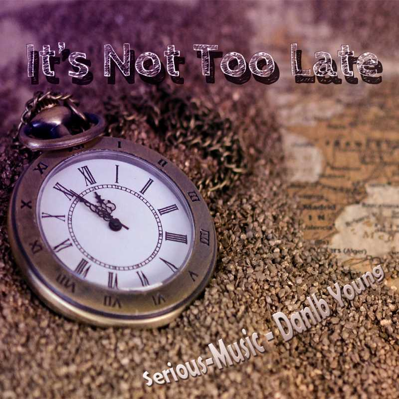 It´s Not Too Late feat. Danlb Young - Album CHASING AFTER DREAMS
