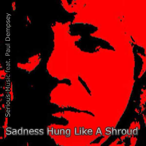 Sadness Hung Like A Shroud feat. Paul Dempsey - Album SHADOWS OF YESTERDAY